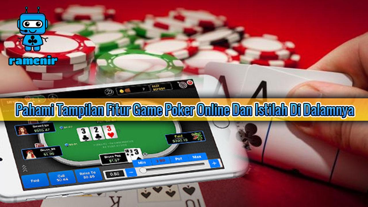 Pahami Tampilan Fitur Game Poker Online Dan Istilah Di Dalamnya
